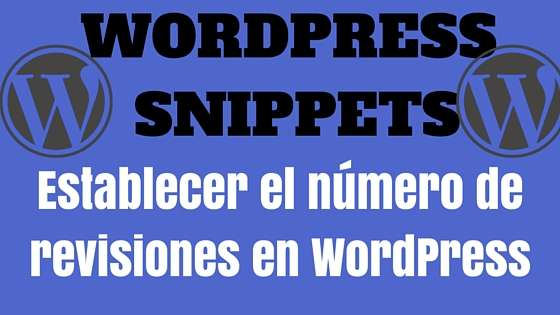 WordPress Snippet: Establecer el número de revisiones en WordPress ...