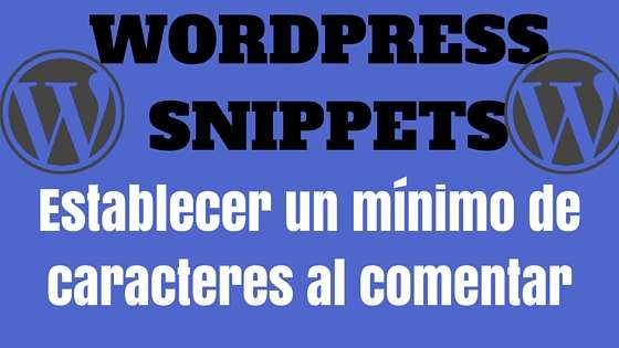 WordPress Snippets - Establecer un mínimo de caracteres al comentar