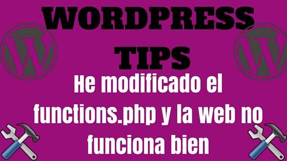 Wordpress Tips - He modificado el functions.php y la web no funciona bien